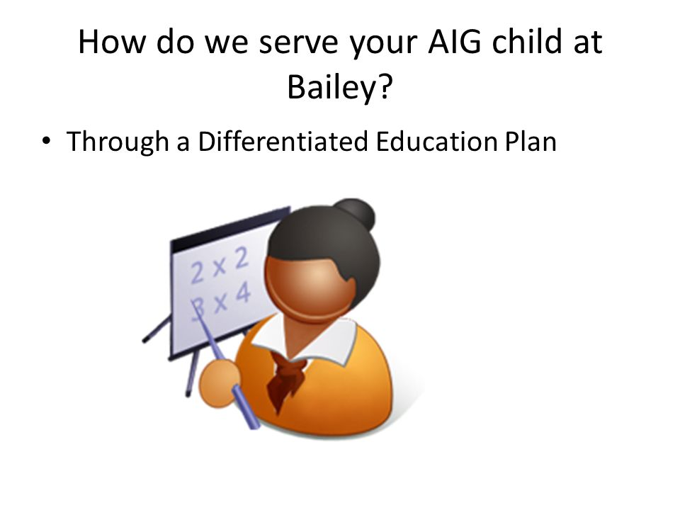 How do we serve your AIG child at Bailey