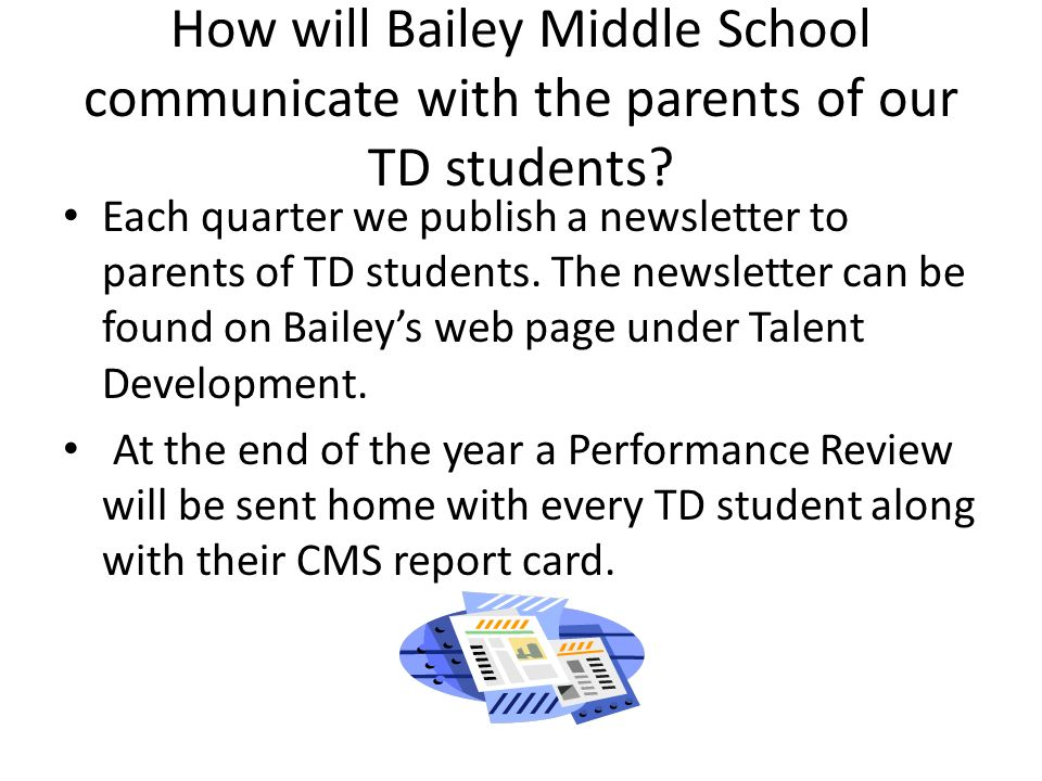 How will Bailey Middle School communicate with the parents of our TD students