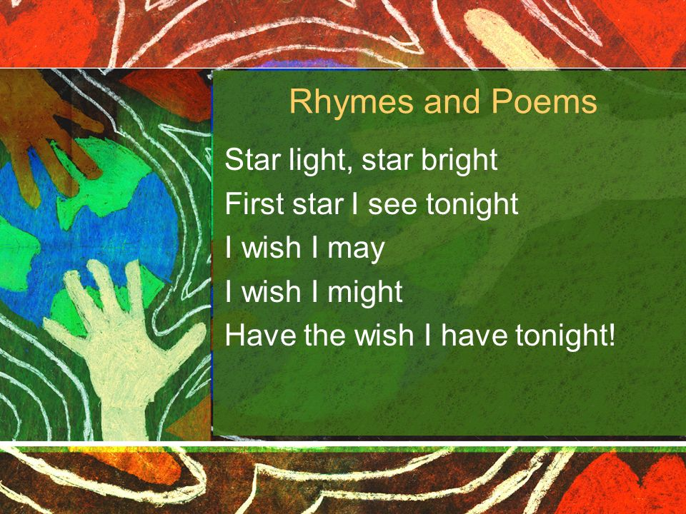 Rhymes and Poems Star light, star bright First star I see tonight