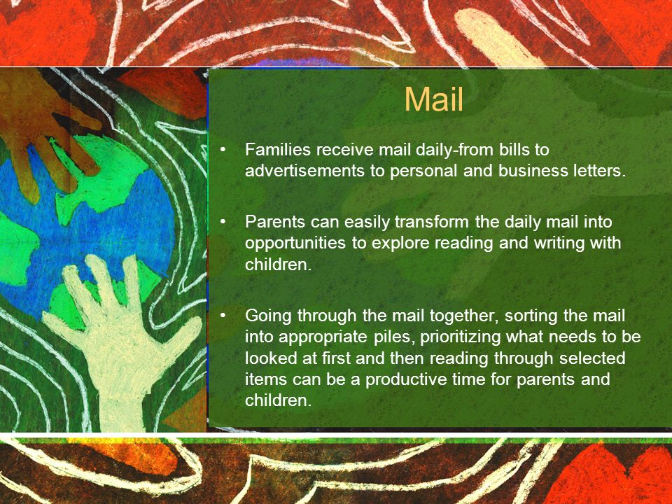 Mail Families receive mail daily-from bills to advertisements to personal and business letters.