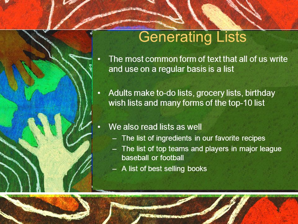 Generating Lists The most common form of text that all of us write and use on a regular basis is a list.