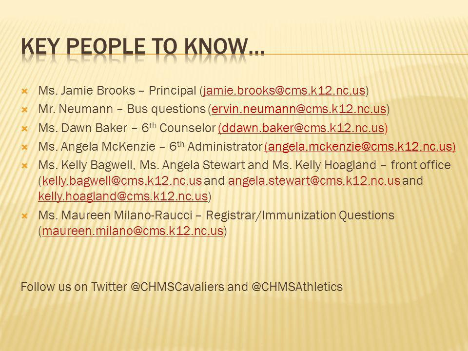 Key People To Know…Ms. Jamie Brooks – Principal (jamie.brooks@cms.k12.nc.us) Mr. Neumann – Bus questions (ervin.neumann@cms.k12.nc.us)