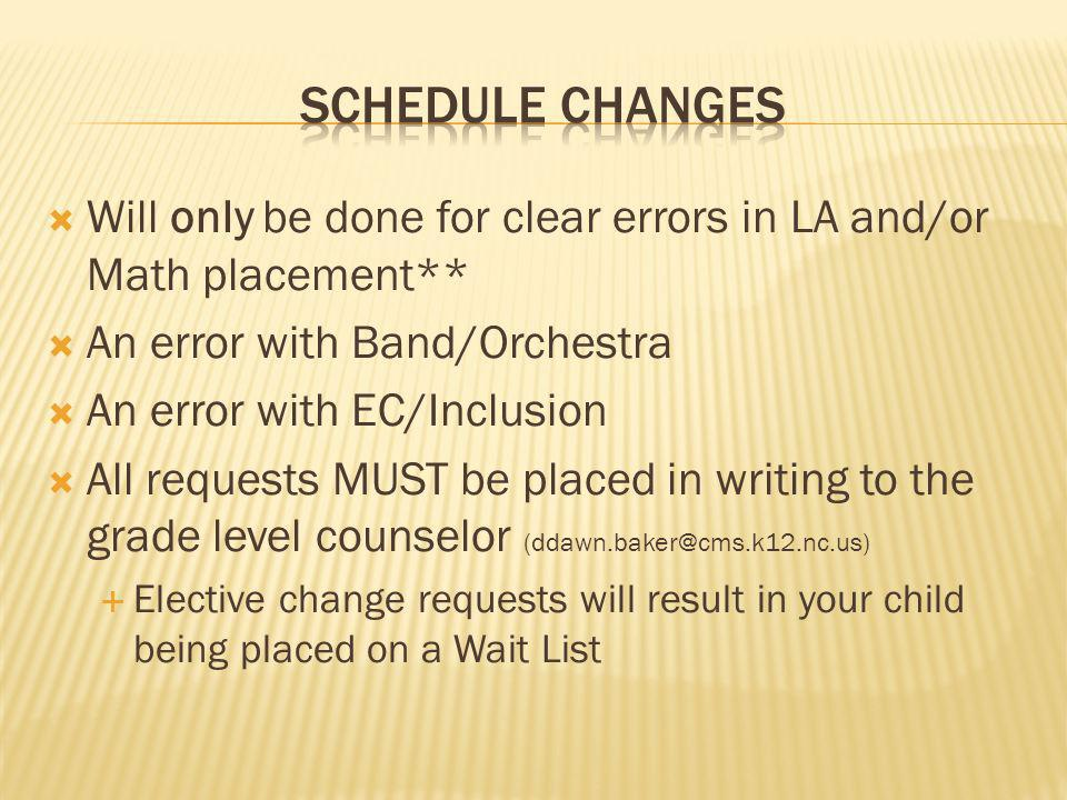 SCHEDULE CHANGESWill only be done for clear errors in LA and/or Math placement** An error with Band/Orchestra.