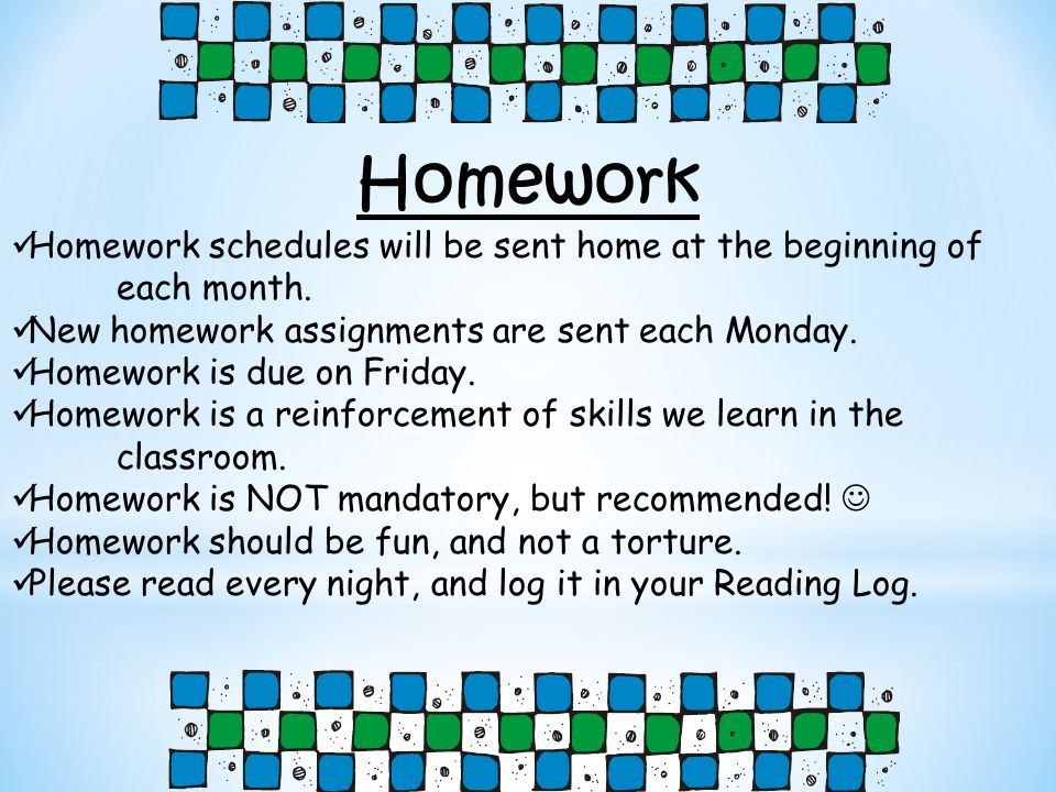 Homework Homework schedules will be sent home at the beginning of each month. New homework assignments are sent each Monday.