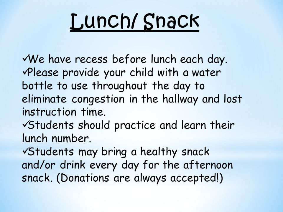 Lunch/ Snack We have recess before lunch each day.