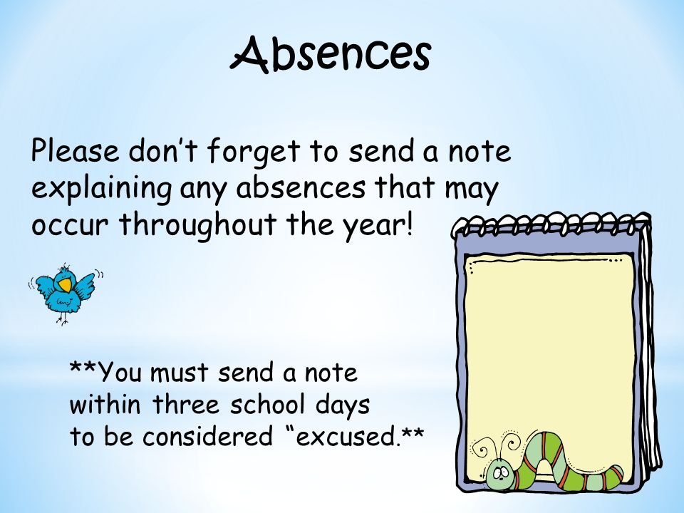 Absences Please don't forget to send a note explaining any absences that may occur throughout the year!