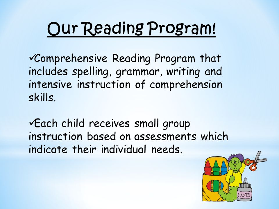 Our Reading Program! Comprehensive Reading Program that includes spelling, grammar, writing and intensive instruction of comprehension skills.