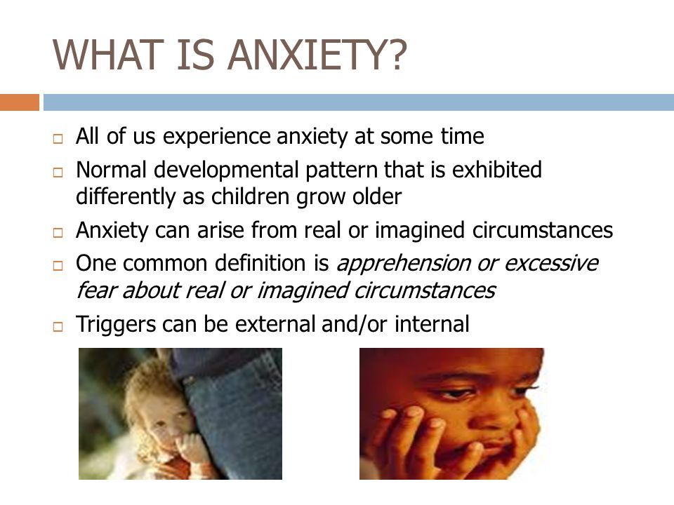 WHAT IS ANXIETY All of us experience anxiety at some time
