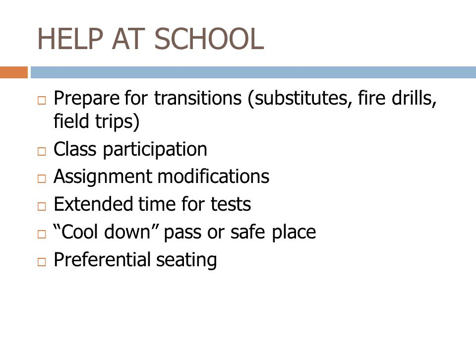 HELP AT SCHOOL Prepare for transitions (substitutes, fire drills, field trips) Class participation.