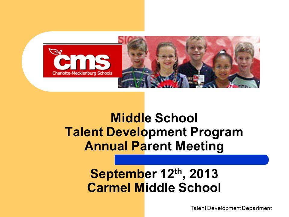 Middle School Talent Development Program Annual Parent Meeting September 12th, 2013 Carmel Middle School