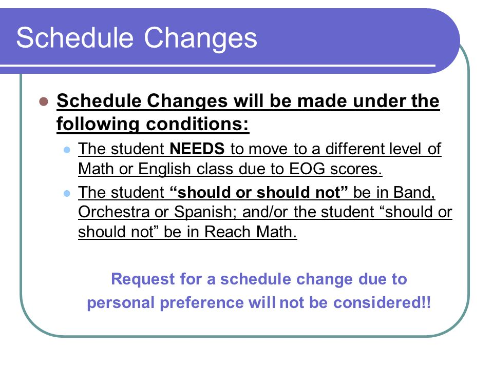 Schedule Changes Schedule Changes will be made under the following conditions: