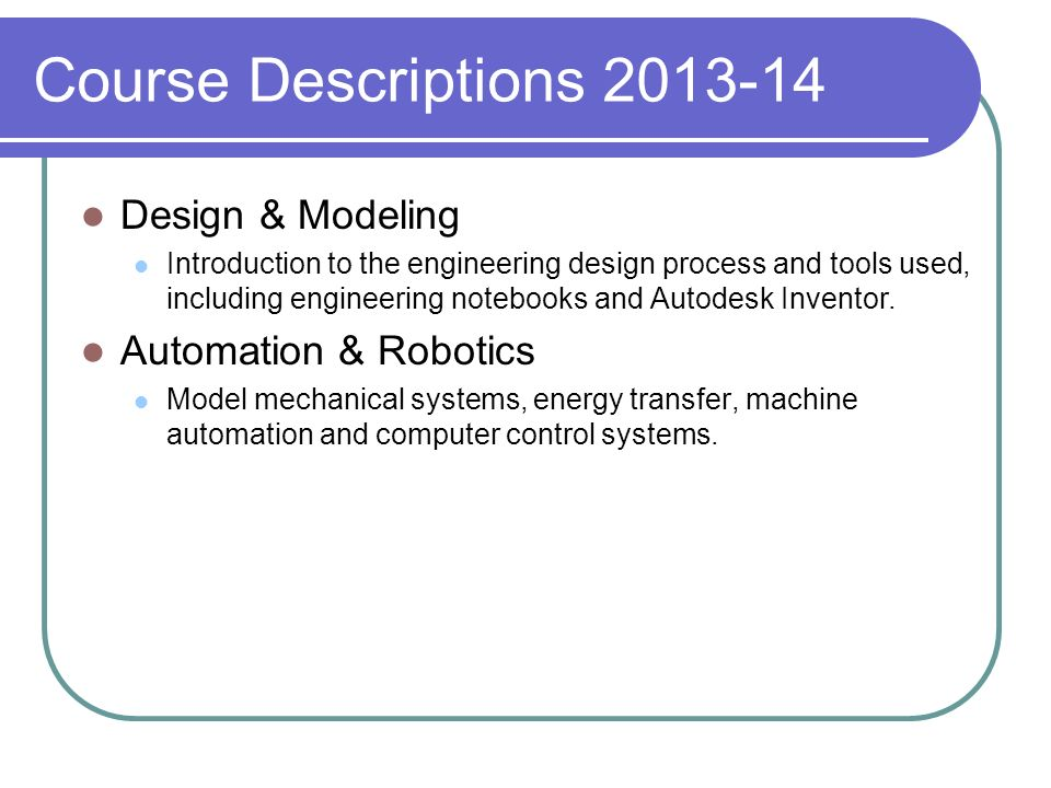 Course Descriptions 2013-14 Design & Modeling Automation & Robotics