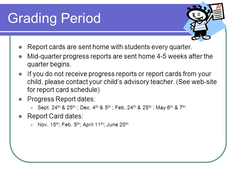 Grading Period Report cards are sent home with students every quarter.