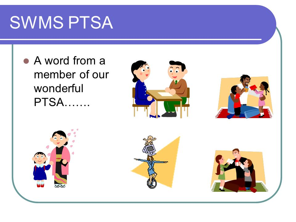 SWMS PTSA A word from a member of our wonderful PTSA…….
