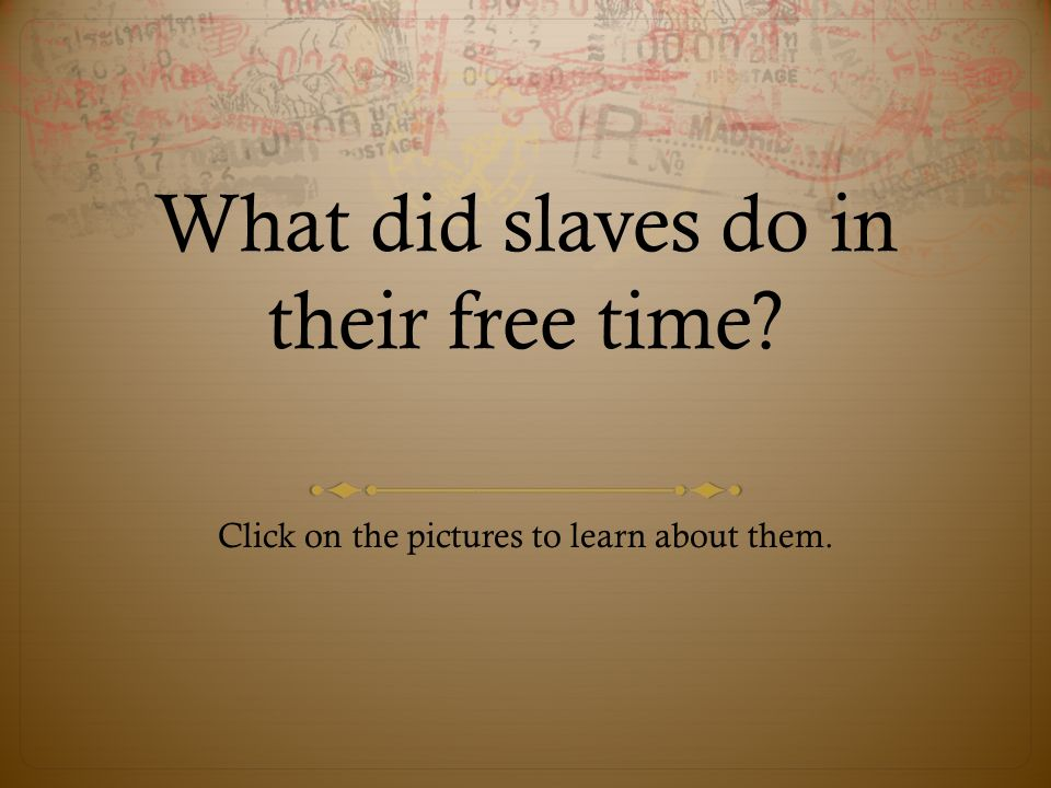 What did slaves do in their free time