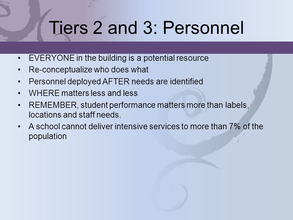 Tiers 2 and 3: PersonnelEVERYONE in the building is a potential resource. Re-conceptualize who does what.