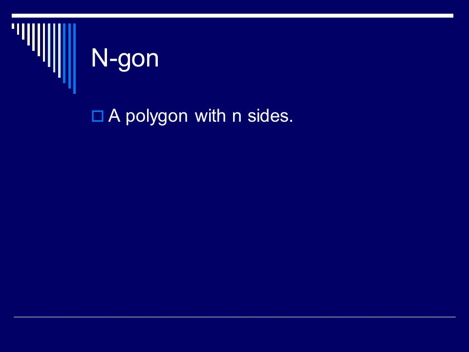 N-gon A polygon with n sides.