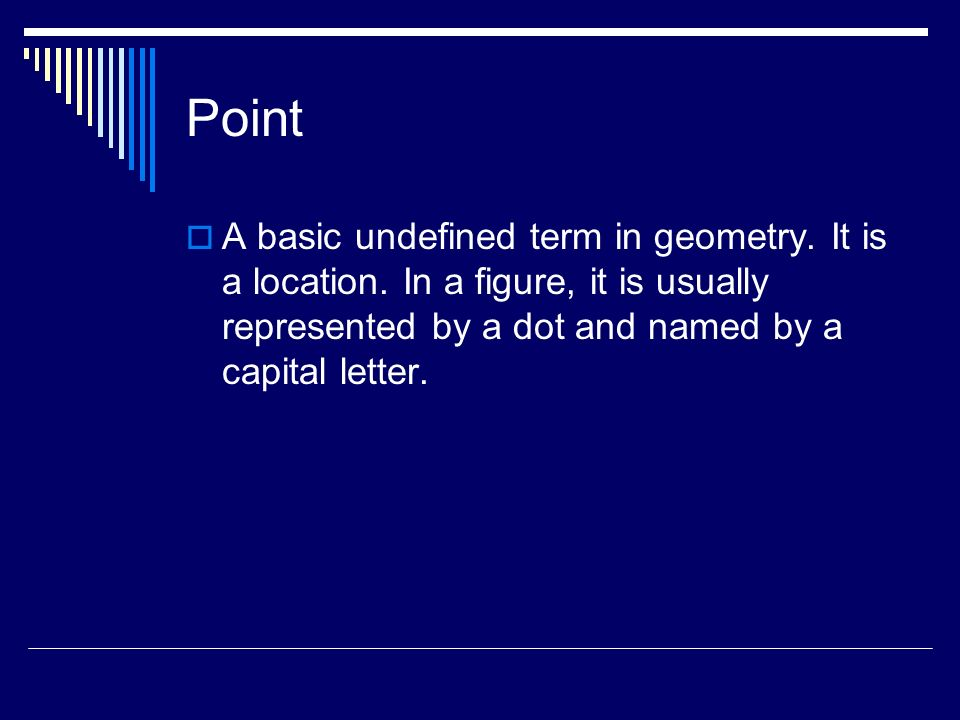 Point A basic undefined term in geometry. It is a location.