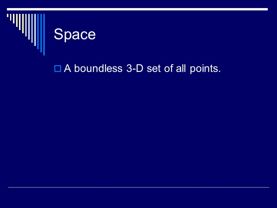Space A boundless 3-D set of all points.