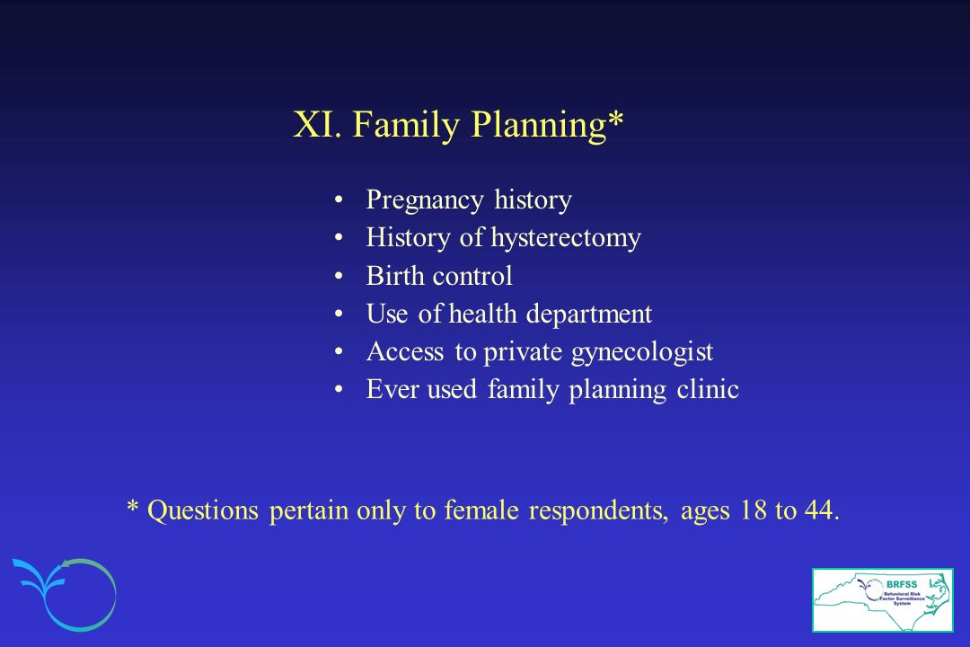 XI. Family Planning* Pregnancy history History of hysterectomy