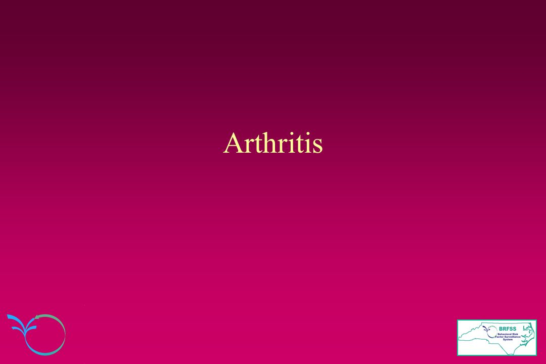 Arthritis We begin with Arthritis.