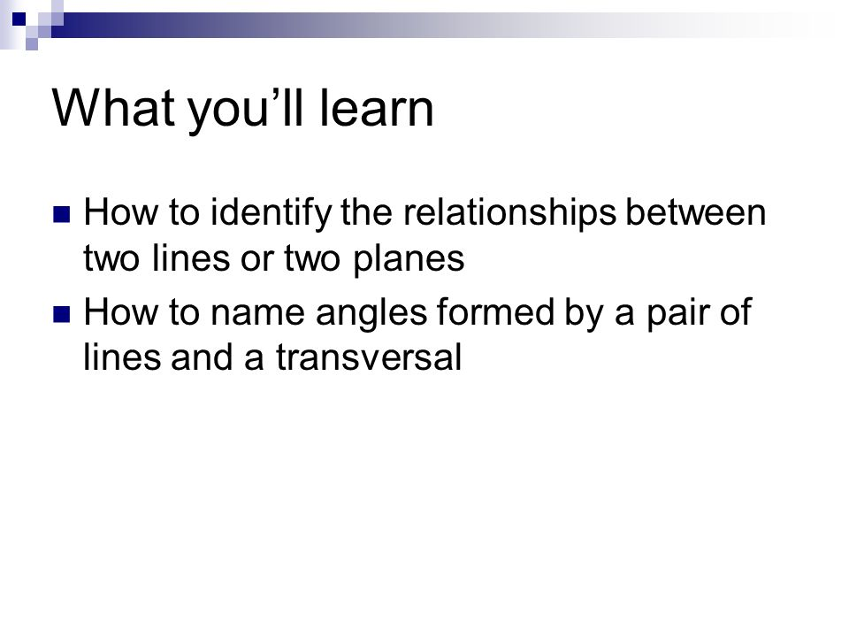 What you'll learn How to identify the relationships between two lines or two planes.