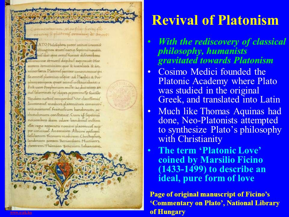 Revival of Platonism With the rediscovery of classical philosophy, humanists gravitated towards Platonism.