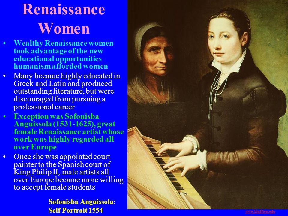 Renaissance Women Wealthy Renaissance women took advantage of the new educational opportunities humanism afforded women.