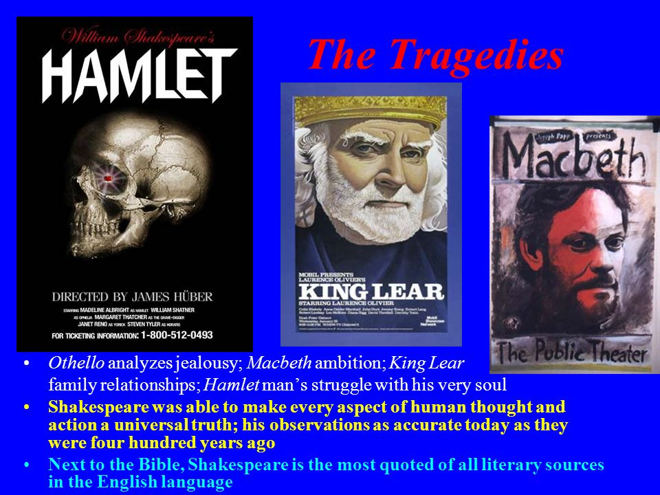 The Tragedies Othello analyzes jealousy; Macbeth ambition; King Lear