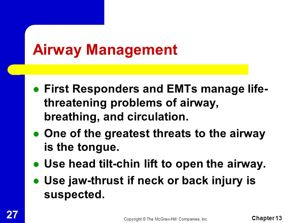 Airway Management First Responders and EMTs manage life-threatening problems of airway, breathing, and circulation.