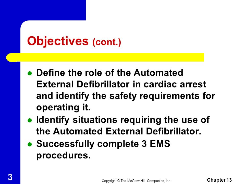Objectives (cont.) Define the role of the Automated External Defibrillator in cardiac arrest and identify the safety requirements for operating it.