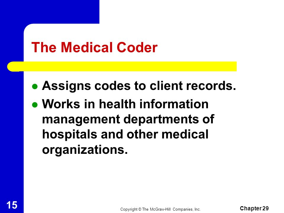 The Medical Coder Assigns codes to client records.