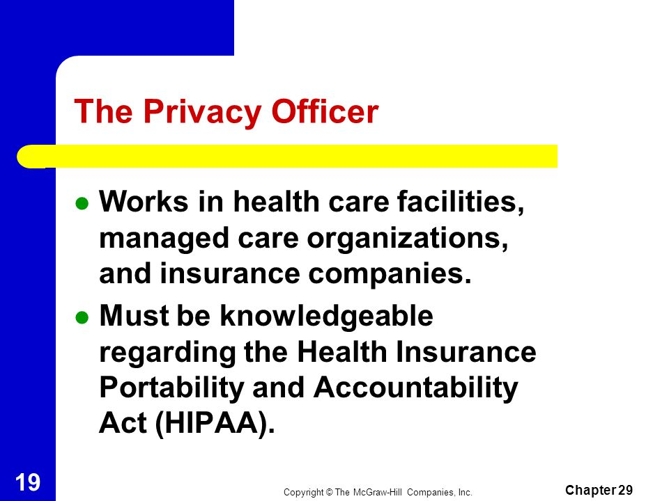 The Privacy Officer Works in health care facilities, managed care organizations, and insurance companies.