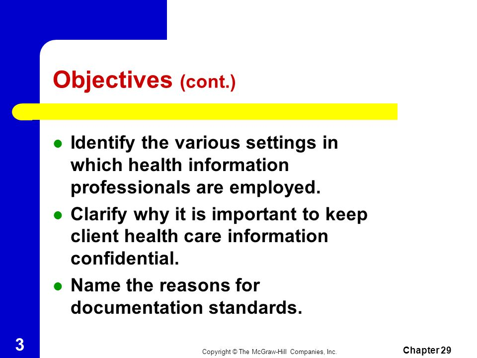 Objectives (cont.) Identify the various settings in which health information professionals are employed.
