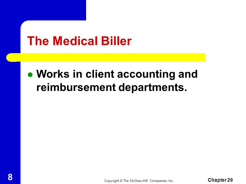 The Medical Biller Works in client accounting and reimbursement departments. Chapter 29