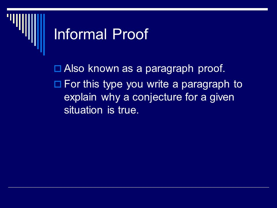 Informal Proof Also known as a paragraph proof.