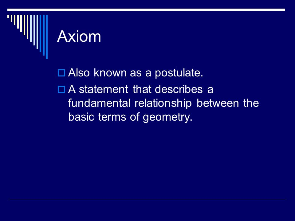 Axiom Also known as a postulate.