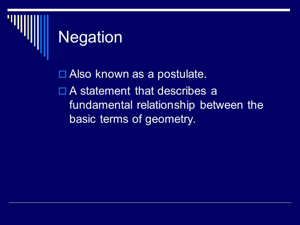 Negation Also known as a postulate.