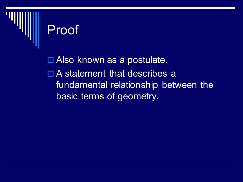 Proof Also known as a postulate.