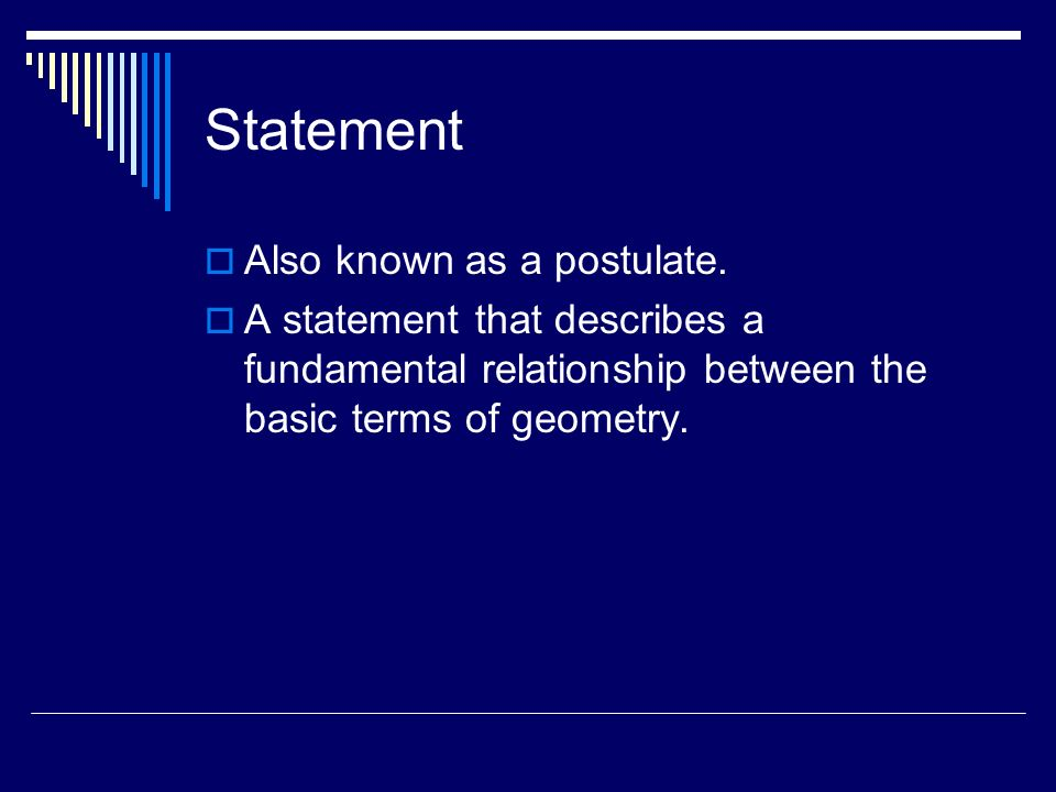 Statement Also known as a postulate.