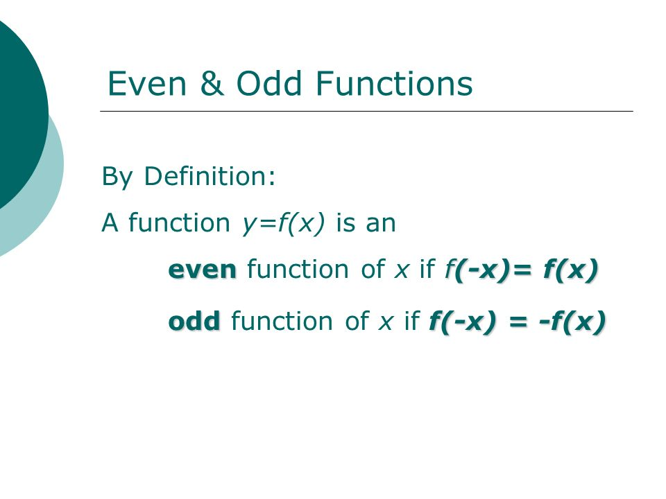Even & Odd Functions By Definition: A function y=f(x) is an