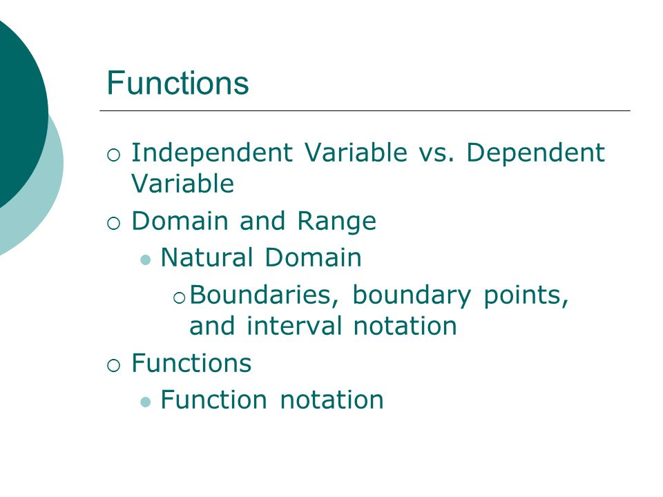 Functions Independent Variable vs. Dependent Variable Domain and Range