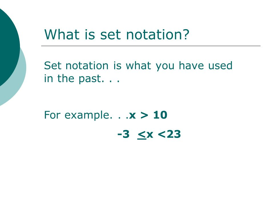 What is set notation. Set notation is what you have used in the past.