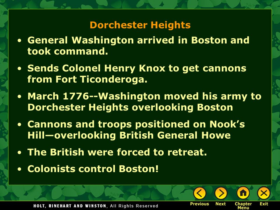 Dorchester Heights General Washington arrived in Boston and took command. Sends Colonel Henry Knox to get cannons from Fort Ticonderoga.