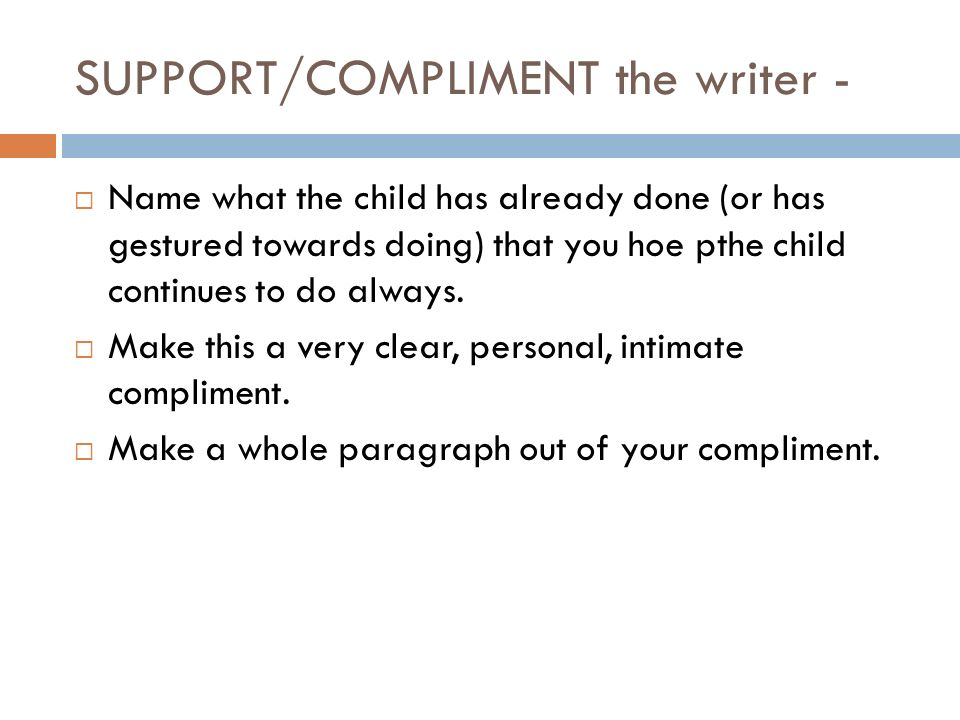 SUPPORT/COMPLIMENT the writer -