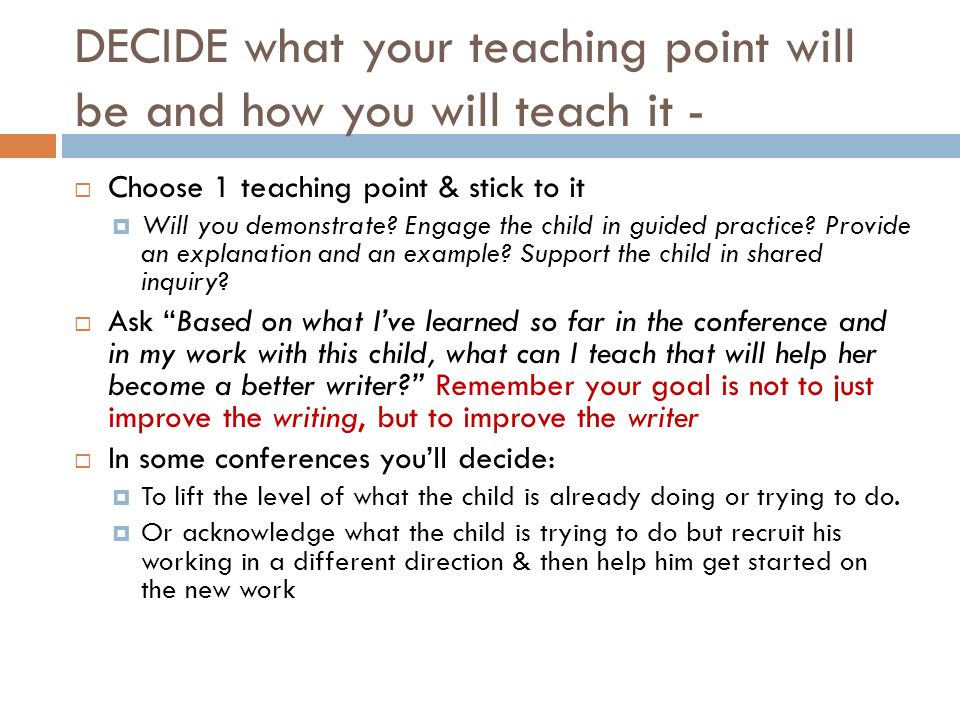 DECIDE what your teaching point will be and how you will teach it -