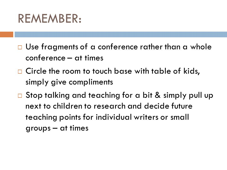 REMEMBER: Use fragments of a conference rather than a whole conference – at times.