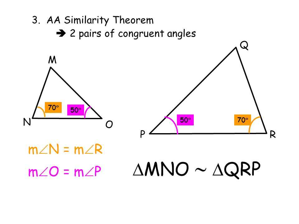 MNO  QRP mN = mR mO = mP 3. AA Similarity Theorem