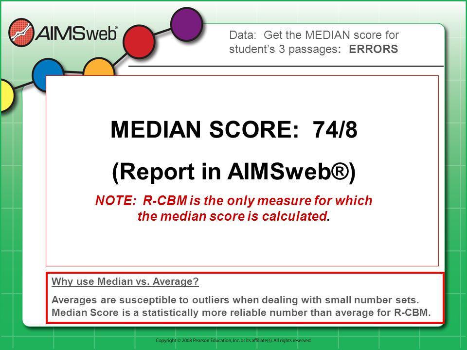MEDIAN SCORE: 74/8 (Report in AIMSweb®)
