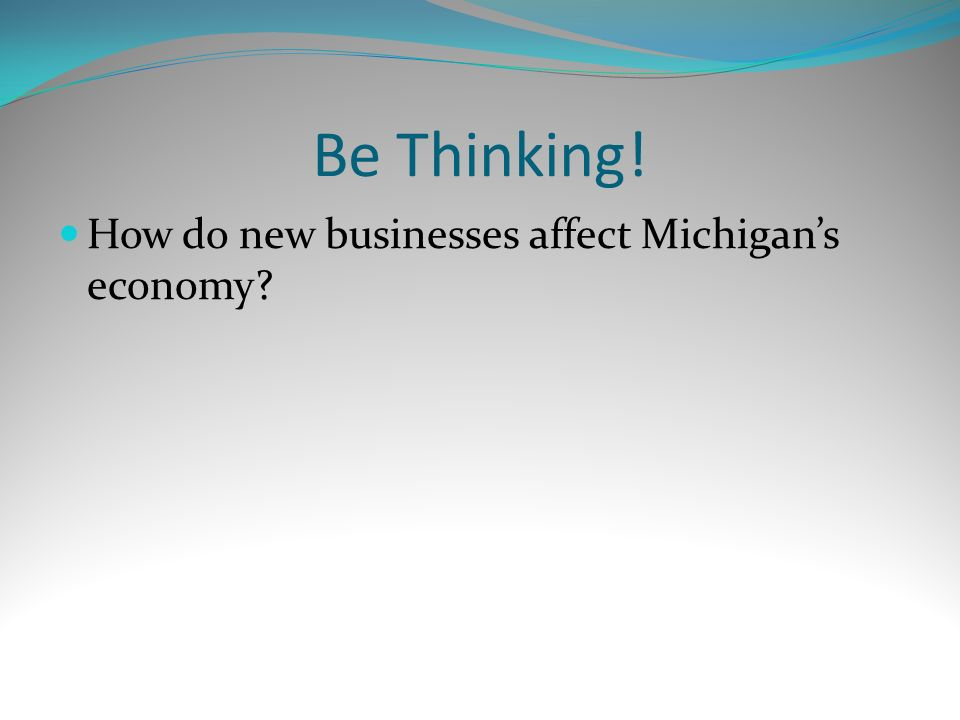 Be Thinking! How do new businesses affect Michigan's economy